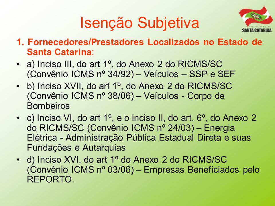 Isenção Subjetiva1. Fornecedores/Prestadores Localizados no Estado de Santa Catarina: