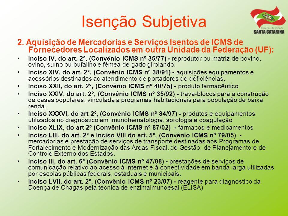 Isenção Subjetiva2. Aquisição de Mercadorias e Serviços Isentos de ICMS de Fornecedores Localizados em outra Unidade da Federação (UF):
