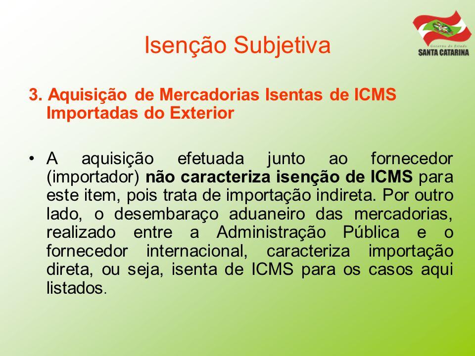 Isenção Subjetiva3. Aquisição de Mercadorias Isentas de ICMS Importadas do Exterior.