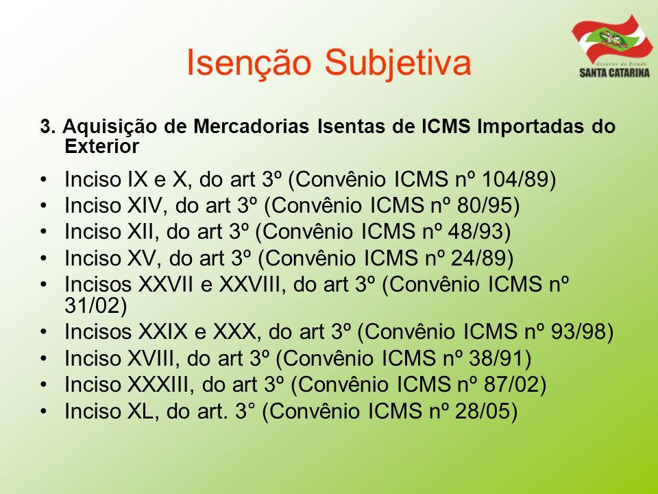 Isenção Subjetiva Inciso IX e X, do art 3º (Convênio ICMS nº 104/89)
