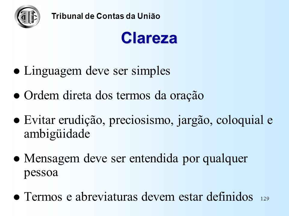 Clareza Linguagem deve ser simples Ordem direta dos termos da oração