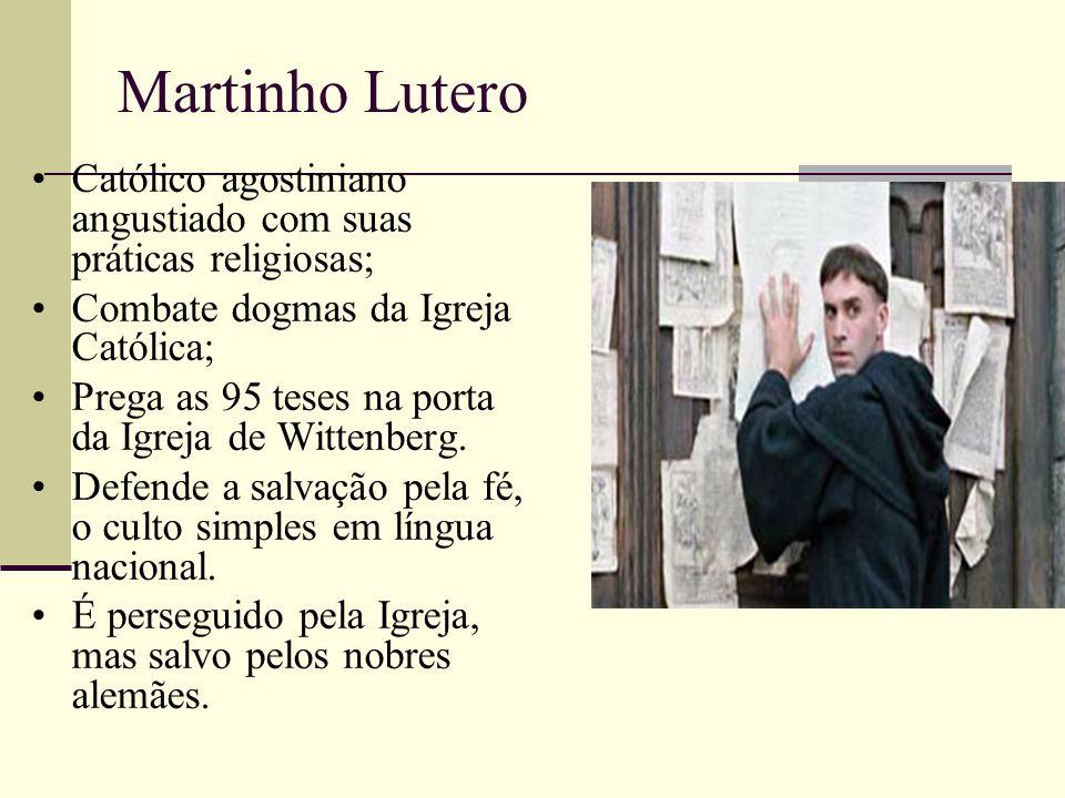 Martinho Lutero Católico agostiniano angustiado com suas práticas religiosas; Combate dogmas da Igreja Católica;