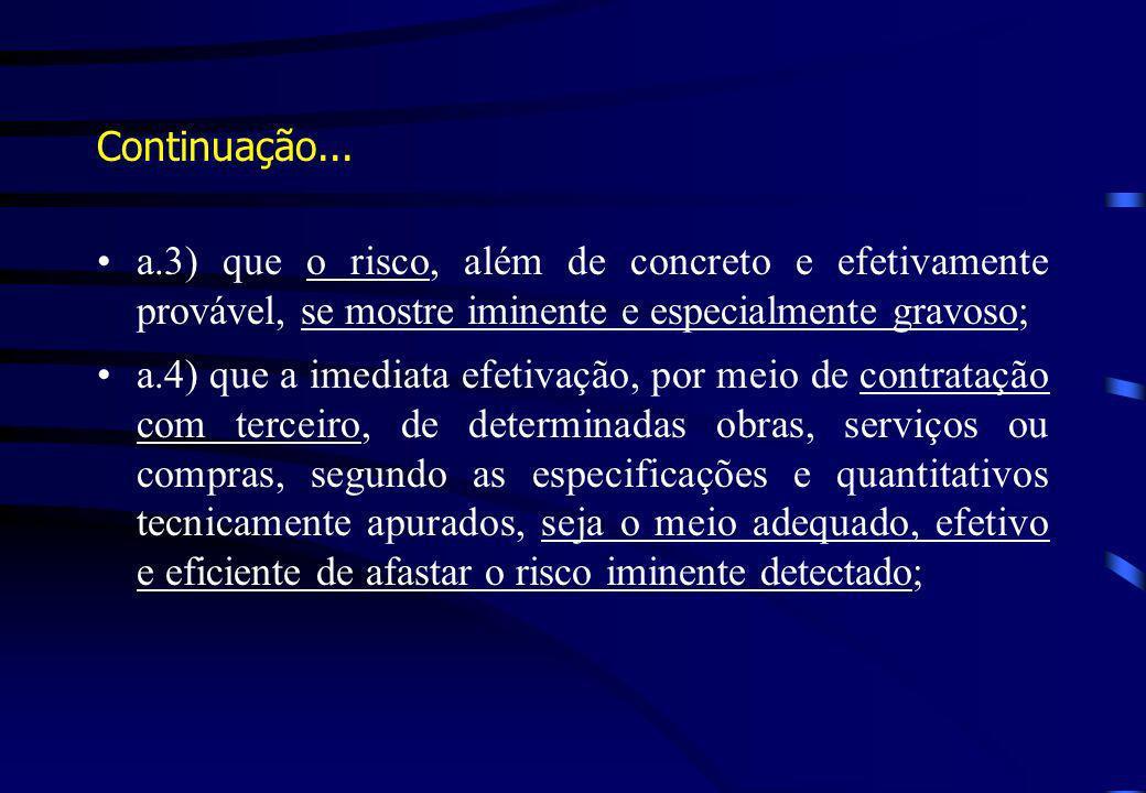 Continuação... a.3) que o risco, além de concreto e efetivamente provável, se mostre iminente e especialmente gravoso;