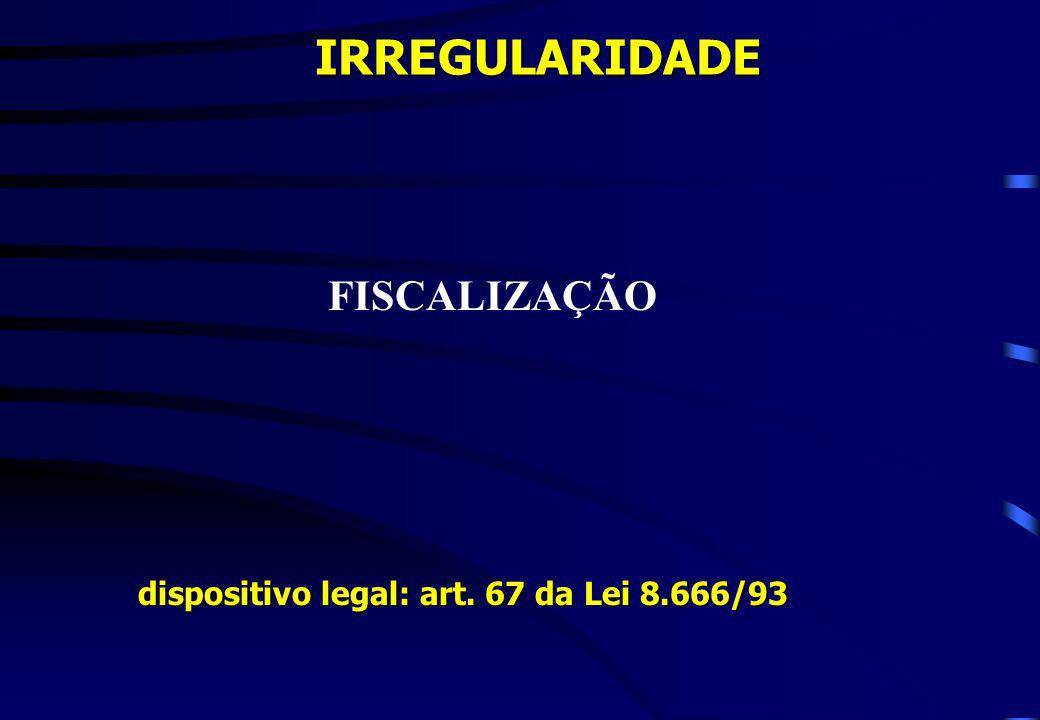 FISCALIZAÇÃO dispositivo legal: art. 67 da Lei 8.666/93