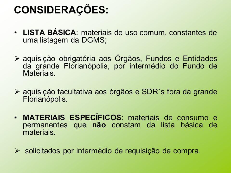 CONSIDERAÇÕES: LISTA BÁSICA: materiais de uso comum, constantes de uma listagem da DGMS;