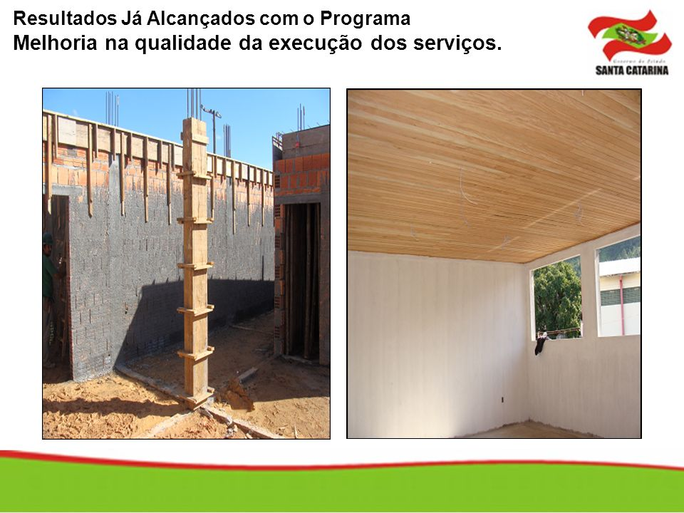 Resultados Já Alcançados com o Programa Melhoria na qualidade da execução dos serviços.