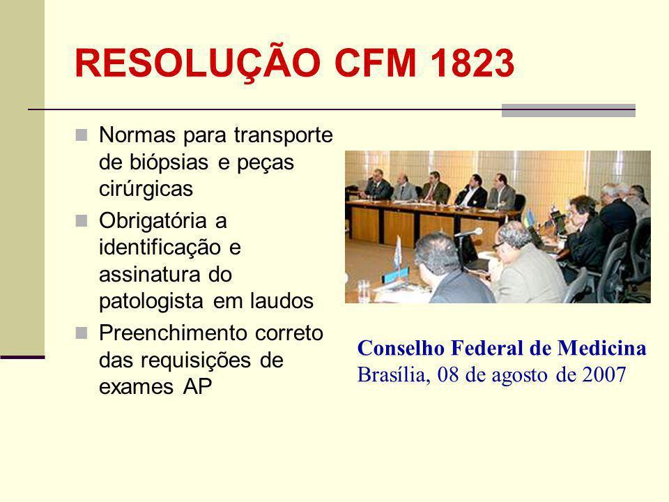 RESOLUÇÃO CFM 1823 Normas para transporte de biópsias e peças cirúrgicas. Obrigatória a identificação e assinatura do patologista em laudos.