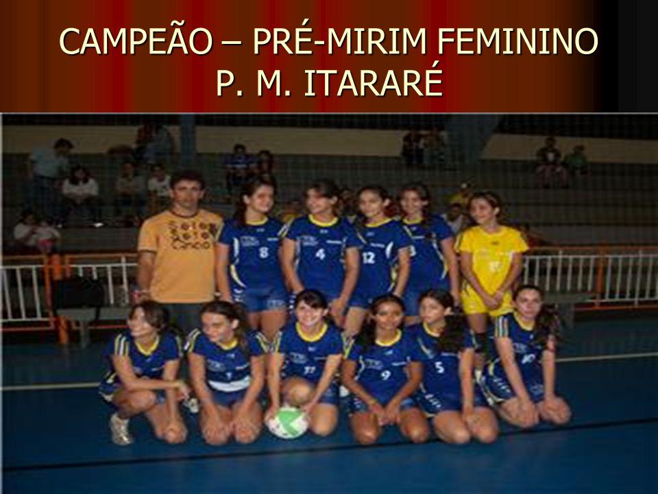 CAMPEÃO – PRÉ-MIRIM FEMININO P. M. ITARARÉ