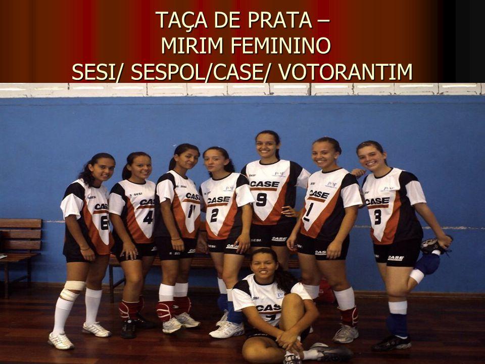 TAÇA DE PRATA – MIRIM FEMININO SESI/ SESPOL/CASE/ VOTORANTIM