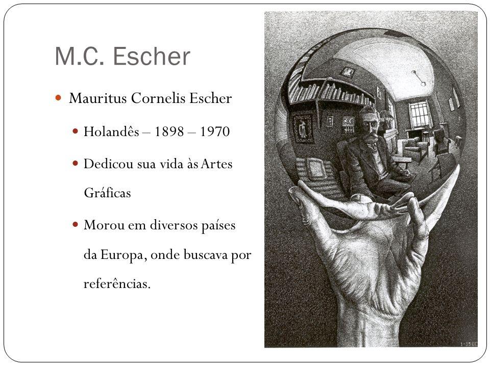 M.C. Escher Mauritus Cornelis Escher Holandês – 1898 – 1970