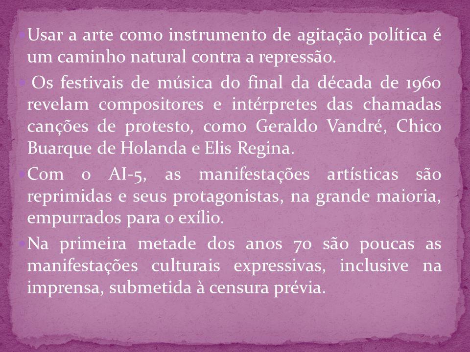 Usar a arte como instrumento de agitação política é um caminho natural contra a repressão.