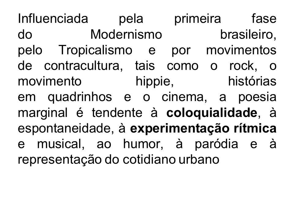 Influenciada pela primeira fase do Modernismo brasileiro, pelo Tropicalismo e por movimentos de contracultura, tais como o rock, o movimento hippie, histórias em quadrinhos e o cinema, a poesia marginal é tendente à coloquialidade, à espontaneidade, à experimentação rítmica e musical, ao humor, à paródia e à representação do cotidiano urbano