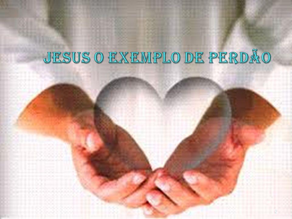 JESUS O EXEMPLO DE PERDÃO