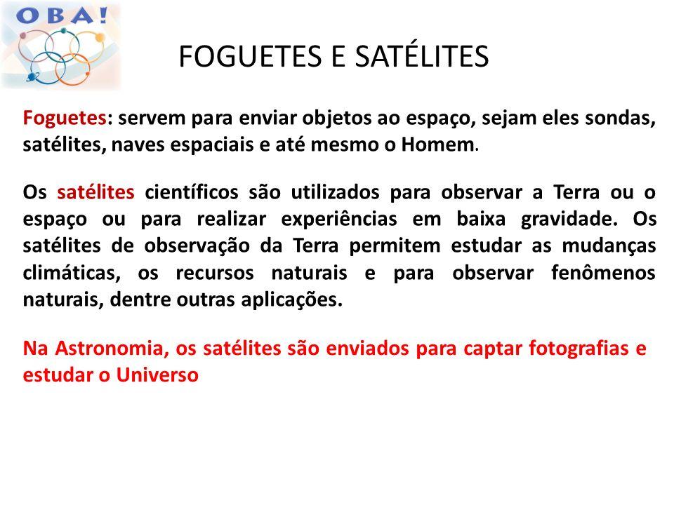 FOGUETES E SATÉLITESFoguetes: servem para enviar objetos ao espaço, sejam eles sondas, satélites, naves espaciais e até mesmo o Homem.