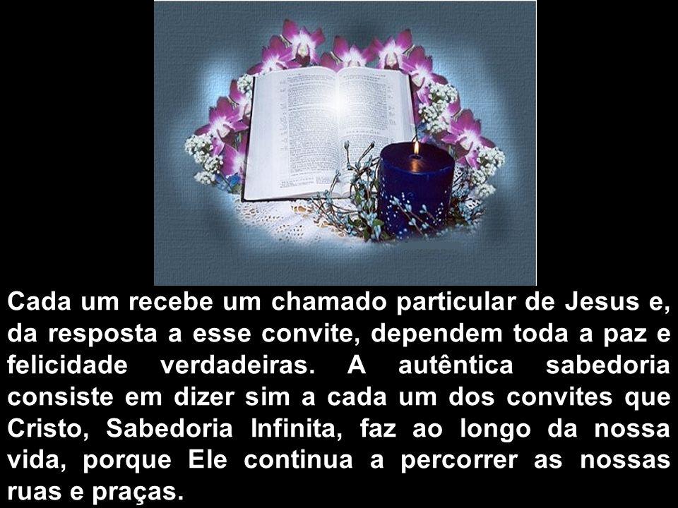 Cada um recebe um chamado particular de Jesus e, da resposta a esse convite, dependem toda a paz e felicidade verdadeiras.