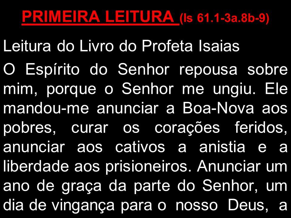PRIMEIRA LEITURA (Is 61.1-3a.8b-9)