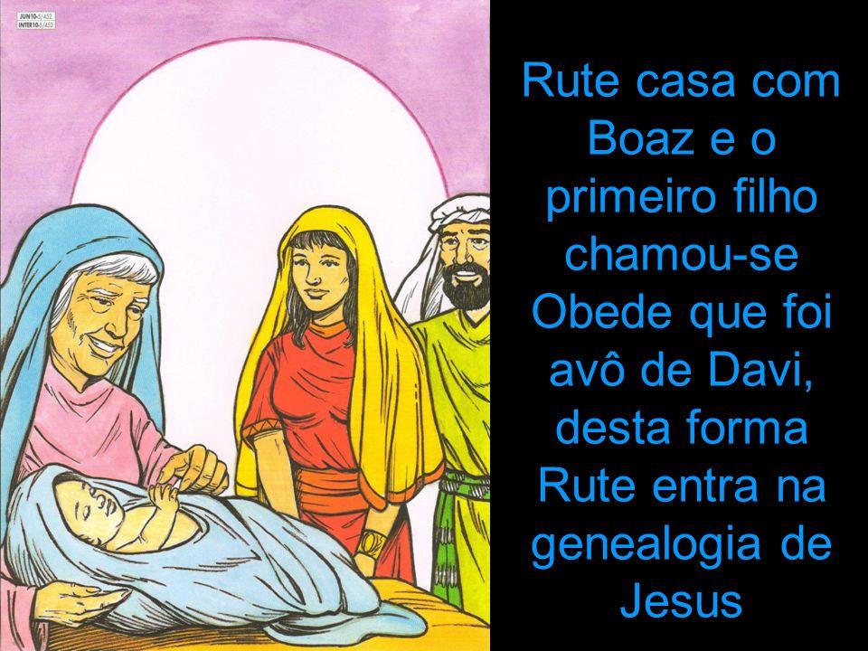 Rute casa com Boaz e o primeiro filho chamou-se Obede que foi avô de Davi, desta forma Rute entra na genealogia de Jesus