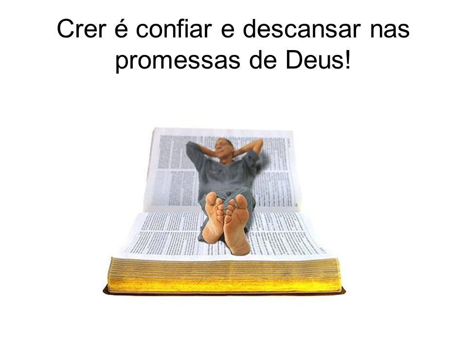 Crer é confiar e descansar nas promessas de Deus!