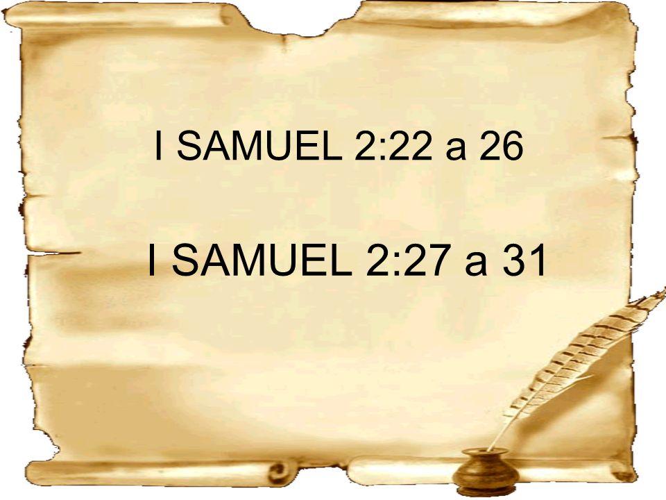 I SAMUEL 2:22 a 26 I SAMUEL 2:27 a 31