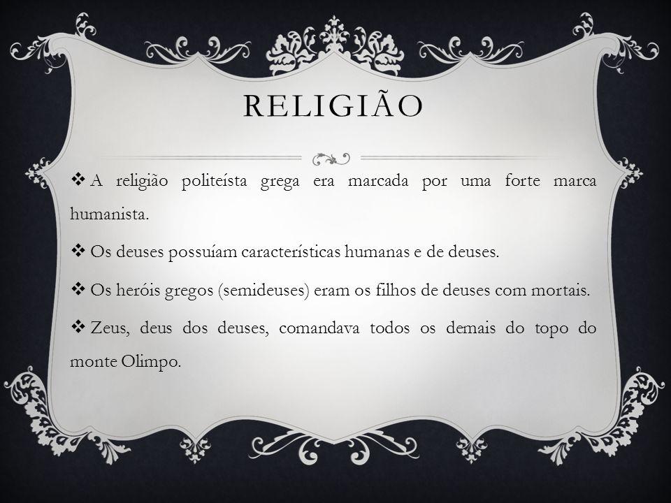 RELIGIÃOA religião politeísta grega era marcada por uma forte marca humanista. Os deuses possuíam características humanas e de deuses.
