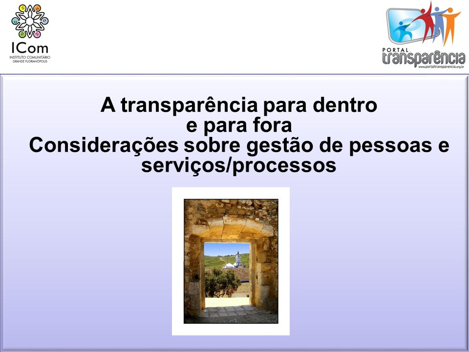 A transparência para dentro e para fora Considerações sobre gestão de pessoas e serviços/processos