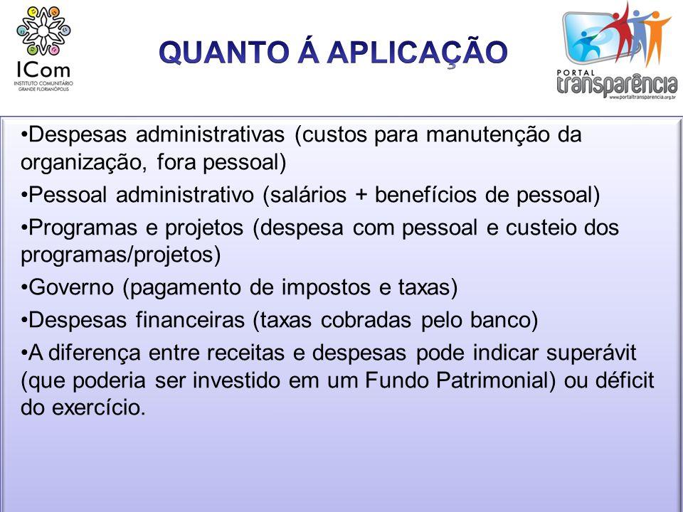 QUANTO Á APLICAÇÃODespesas administrativas (custos para manutenção da organização, fora pessoal)