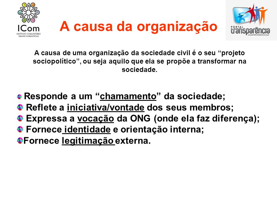 A causa da organização Reflete a iniciativa/vontade dos seus membros;