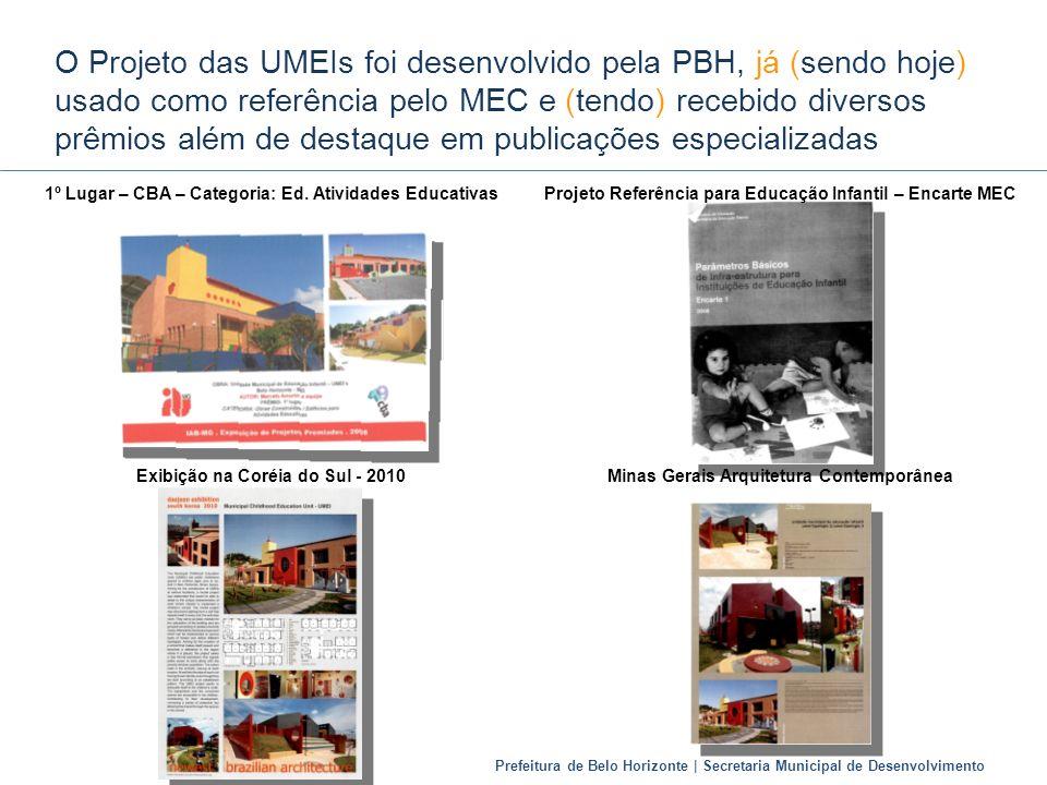 O Projeto das UMEIs foi desenvolvido pela PBH, já (sendo hoje) usado como referência pelo MEC e (tendo) recebido diversos prêmios além de destaque em publicações especializadas