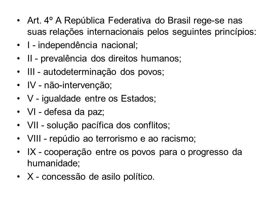 Art. 4º A República Federativa do Brasil rege-se nas suas relações internacionais pelos seguintes princípios: