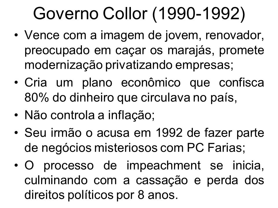 Governo Collor (1990-1992) Vence com a imagem de jovem, renovador, preocupado em caçar os marajás, promete modernização privatizando empresas;