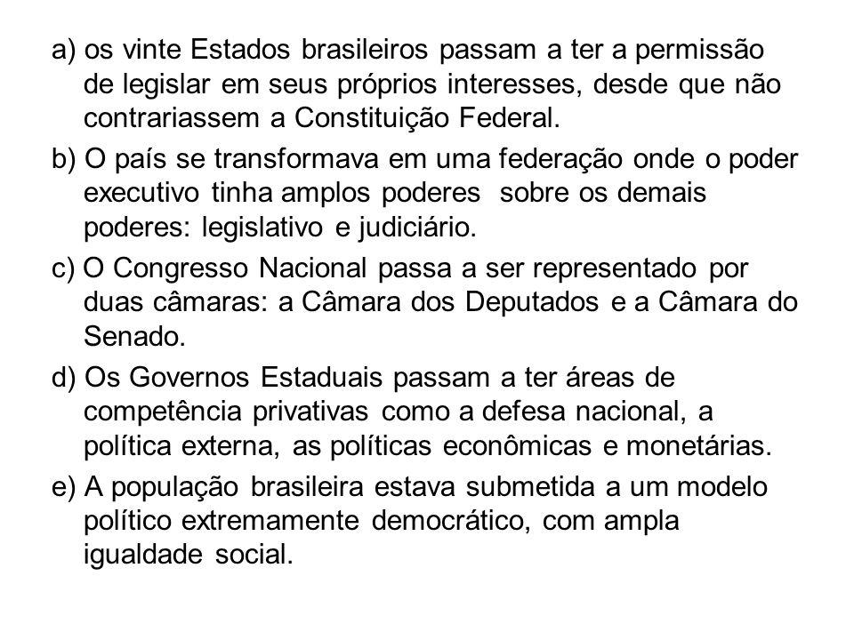 a) os vinte Estados brasileiros passam a ter a permissão de legislar em seus próprios interesses, desde que não contrariassem a Constituição Federal.
