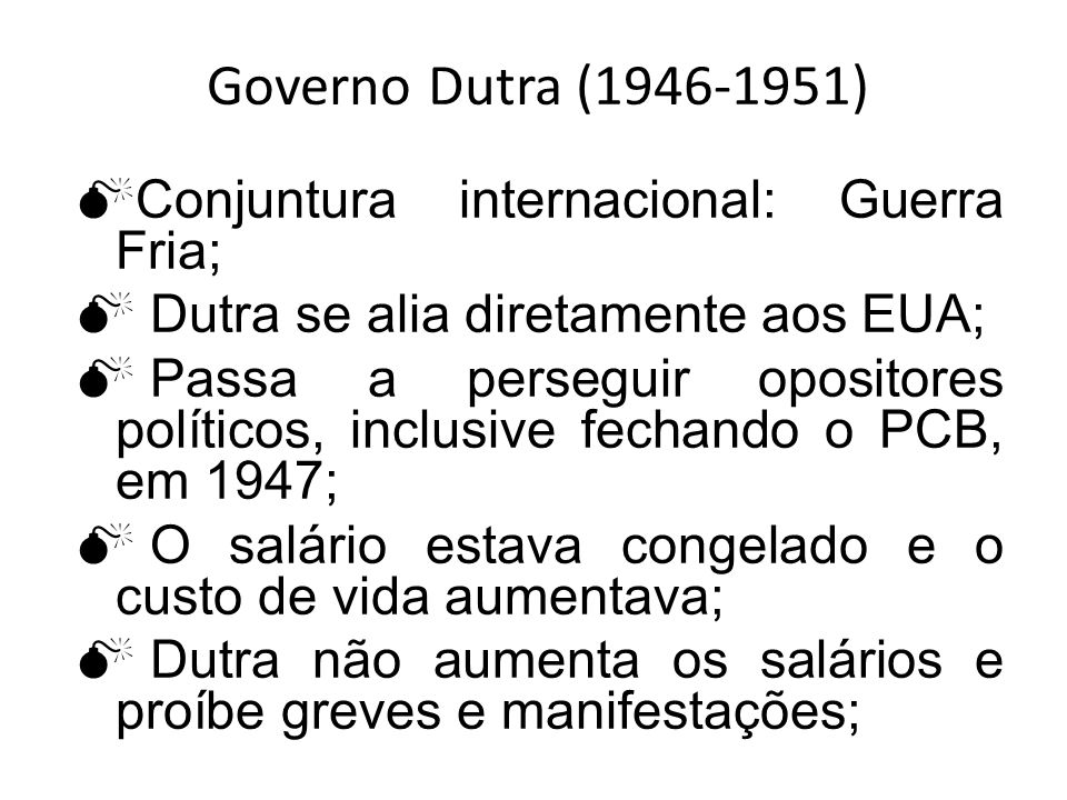 Governo Dutra (1946-1951) Conjuntura internacional: Guerra Fria;