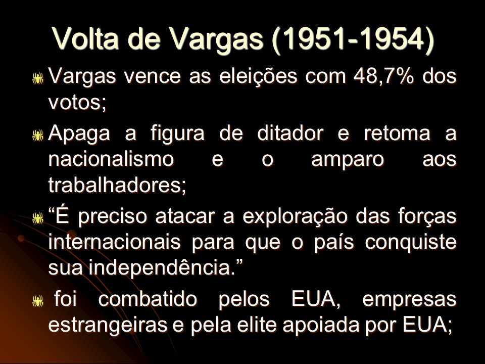 Volta de Vargas (1951-1954) Vargas vence as eleições com 48,7% dos votos;