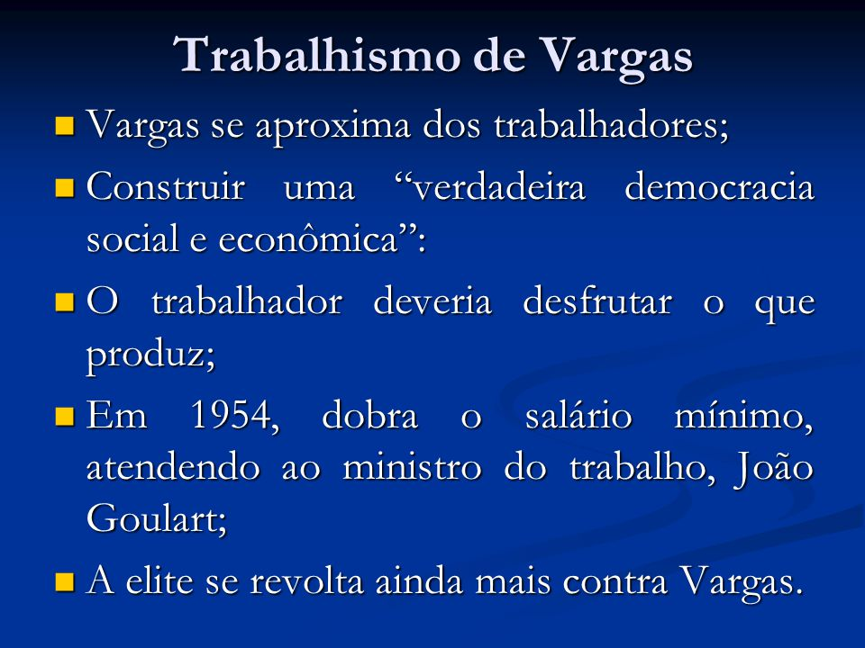 Trabalhismo de Vargas Vargas se aproxima dos trabalhadores;