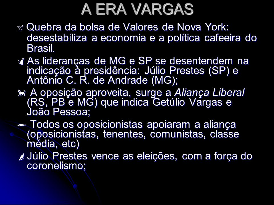 A ERA VARGAS  Quebra da bolsa de Valores de Nova York: desestabiliza a economia e a política cafeeira do Brasil.