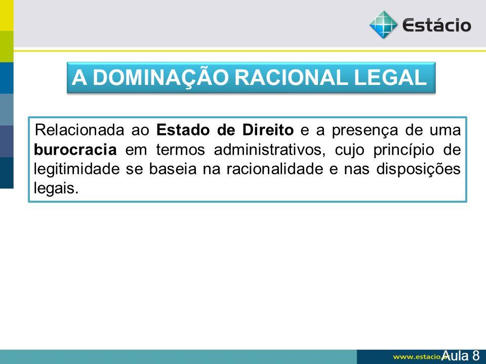 A DOMINAÇÃO RACIONAL LEGAL