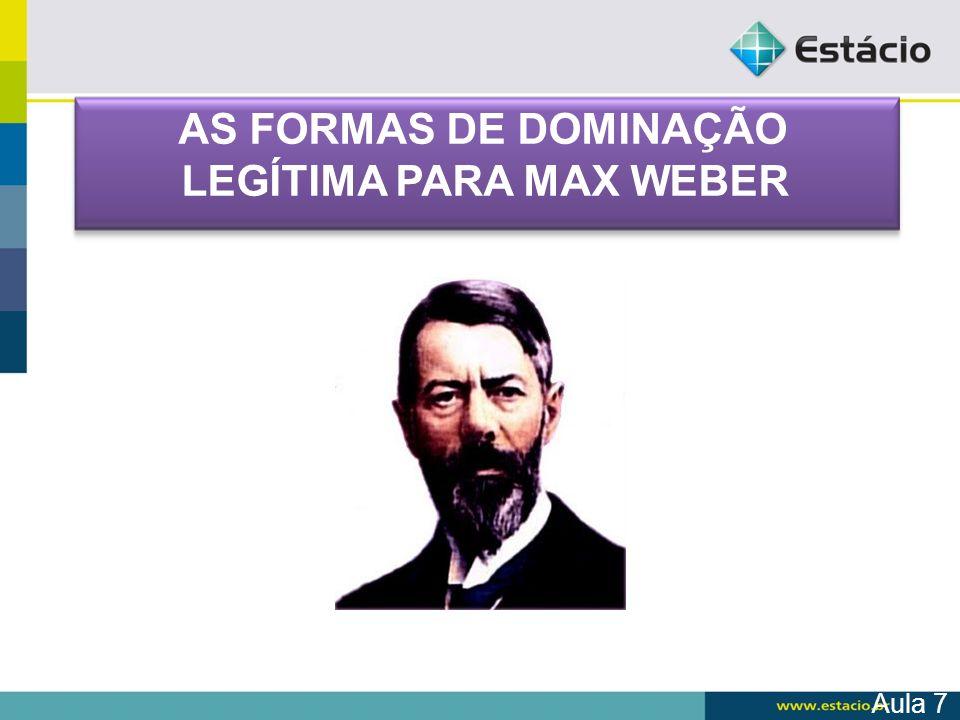 AS FORMAS DE DOMINAÇÃO LEGÍTIMA PARA MAX WEBER