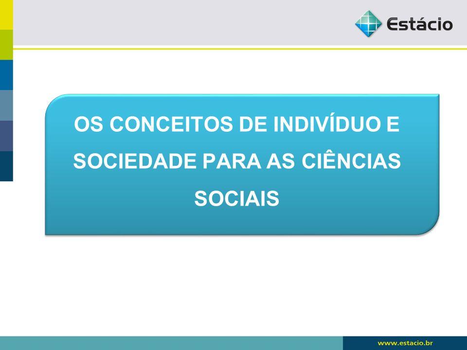 OS CONCEITOS DE INDIVÍDUO E SOCIEDADE PARA AS CIÊNCIAS SOCIAIS