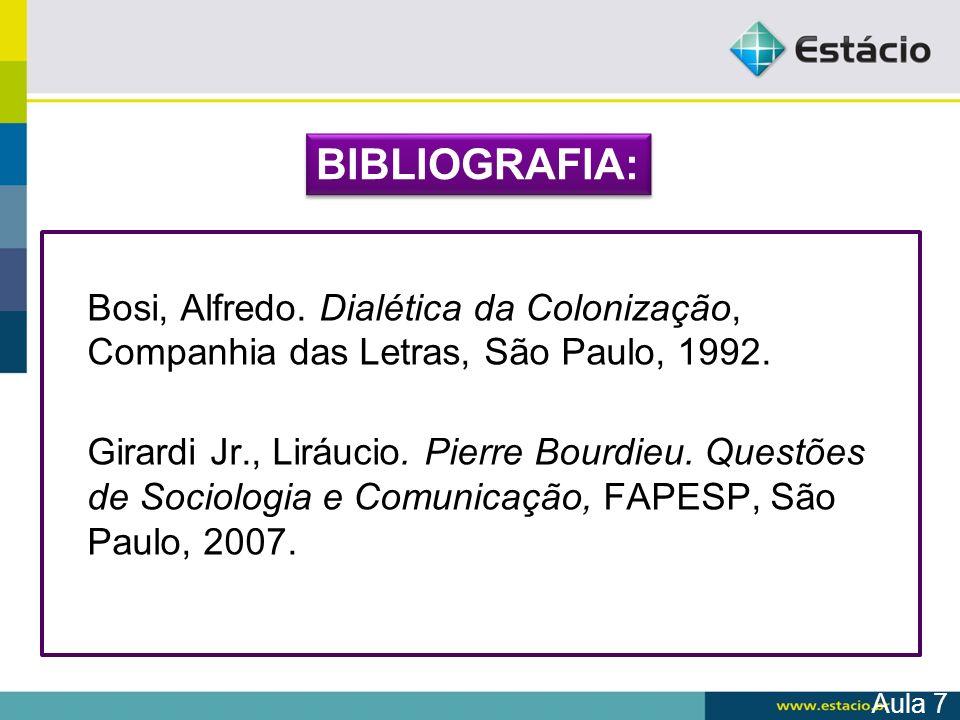 BIBLIOGRAFIA: Bosi, Alfredo. Dialética da Colonização, Companhia das Letras, São Paulo, 1992.