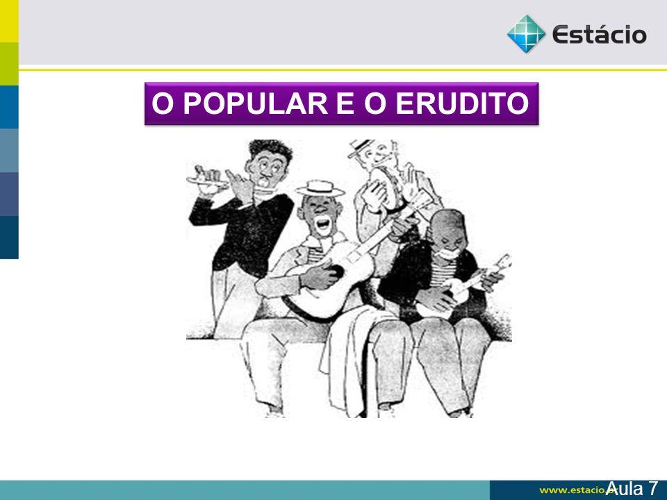 O POPULAR E O ERUDITO Aula 7