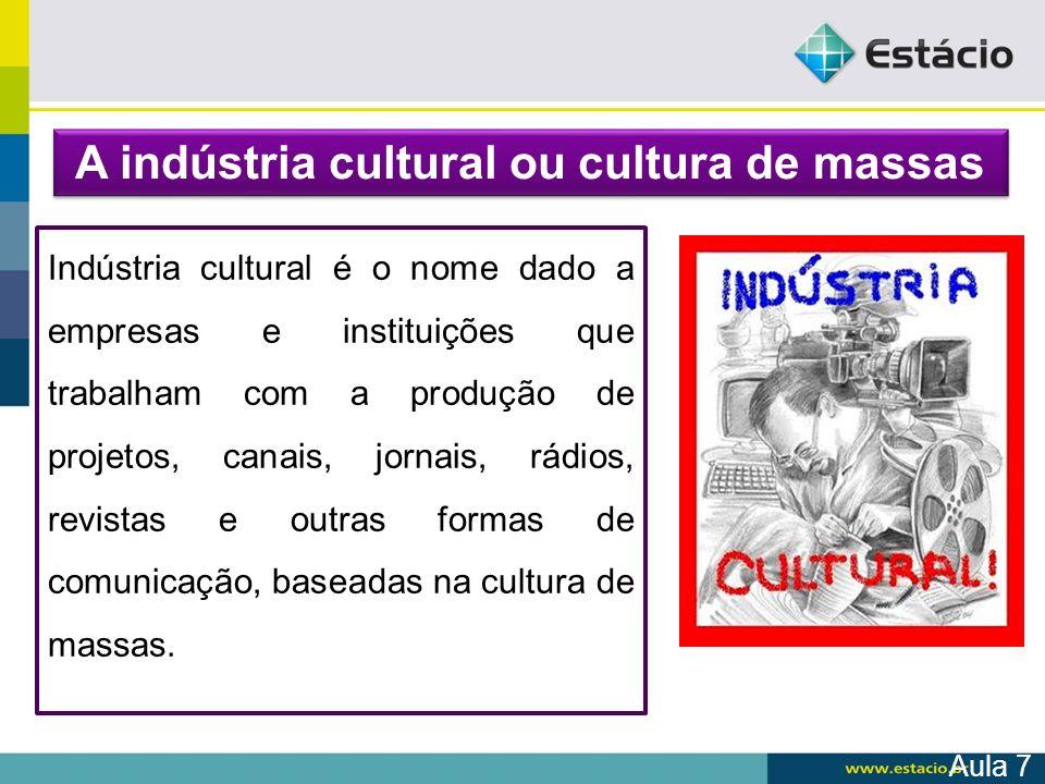 A indústria cultural ou cultura de massas