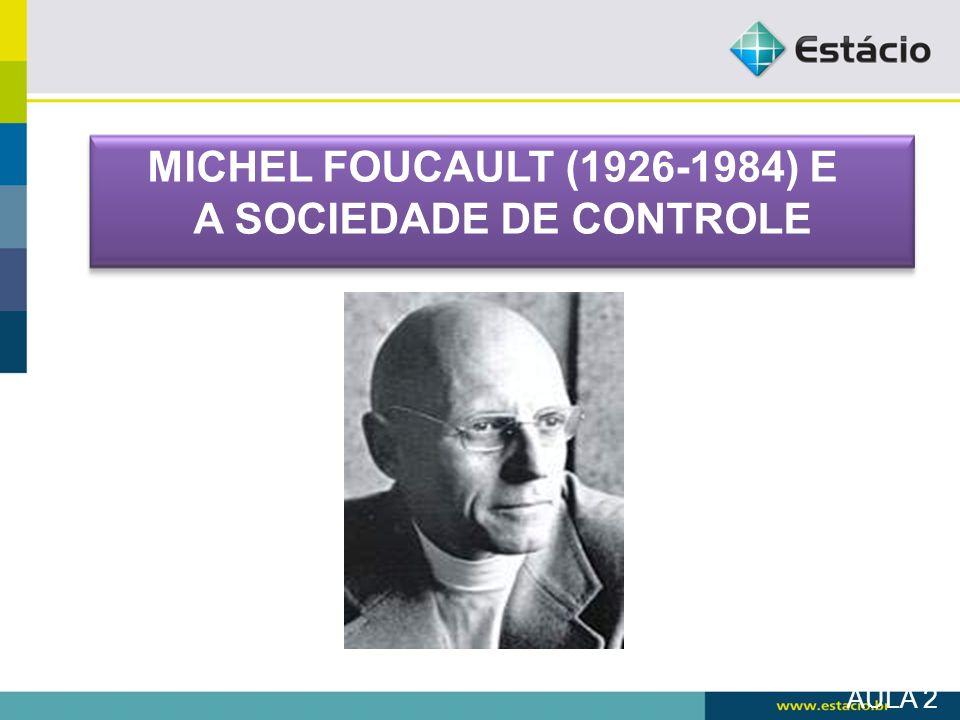 MICHEL FOUCAULT (1926-1984) E A SOCIEDADE DE CONTROLE