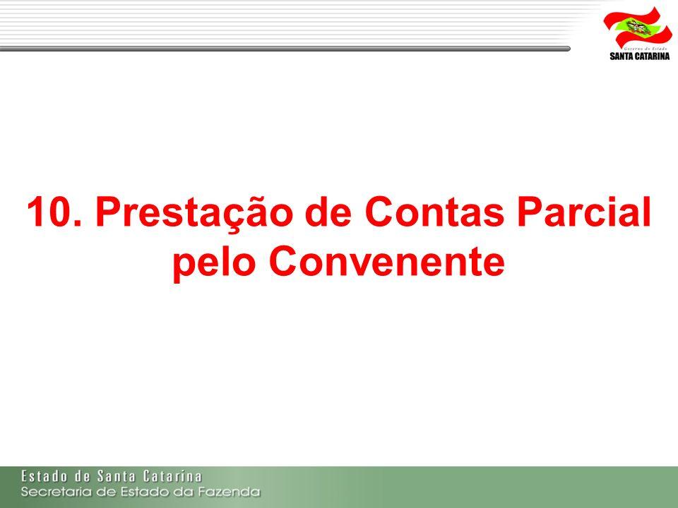 10. Prestação de Contas Parcial pelo Convenente