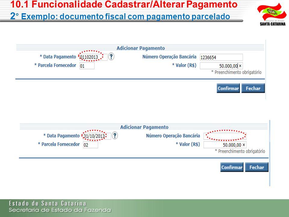 10.1 Funcionalidade Cadastrar/Alterar Pagamento 2° Exemplo: documento fiscal com pagamento parcelado
