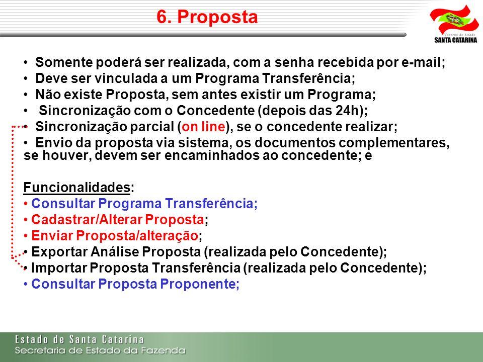 6. PropostaSomente poderá ser realizada, com a senha recebida por e-mail; Deve ser vinculada a um Programa Transferência;