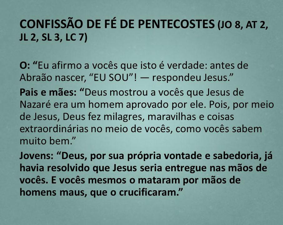 CONFISSÃO DE FÉ DE PENTECOSTES (JO 8, AT 2, JL 2, SL 3, LC 7)