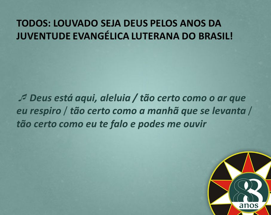TODOS: LOUVADO SEJA DEUS PELOS ANOS DA JUVENTUDE EVANGÉLICA LUTERANA DO BRASIL!