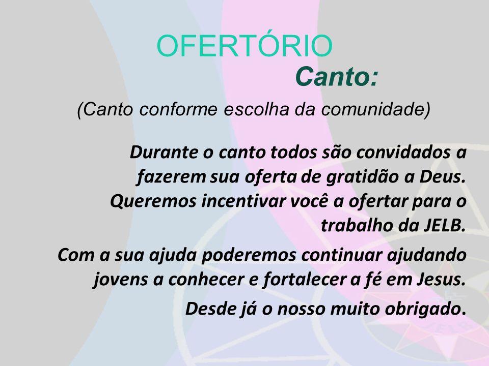 OFERTÓRIO Canto: (Canto conforme escolha da comunidade)