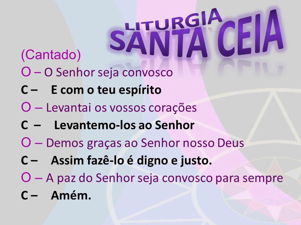 Santa ceia liturgia (Cantado) O – O Senhor seja convosco