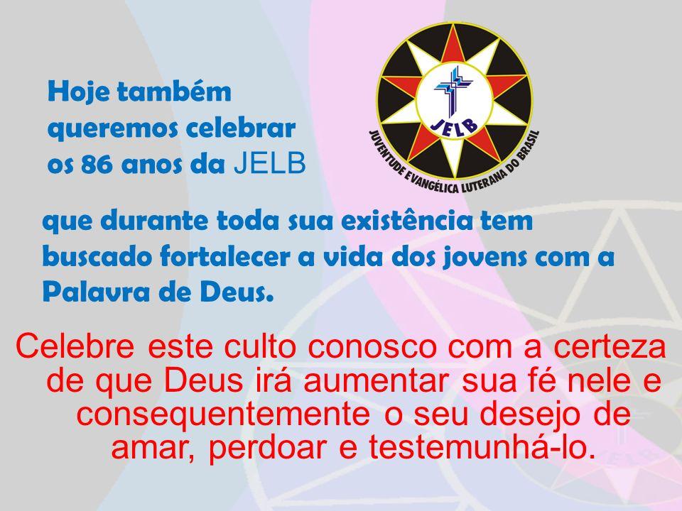 Hoje também queremos celebrar. os 86 anos da JELB. que durante toda sua existência tem buscado fortalecer a vida dos jovens com a Palavra de Deus.